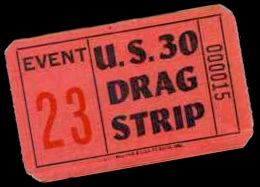 A ticket stub from the US 30 Drag Strip in Hobart, Indiana. All historical photos in this article courtesy of  Gene Carlson.